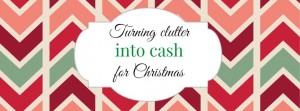 Turning Clutter into Cash for Christmas